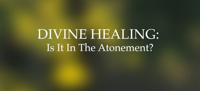 Divine Healing: Is It In The Atonement? poster
