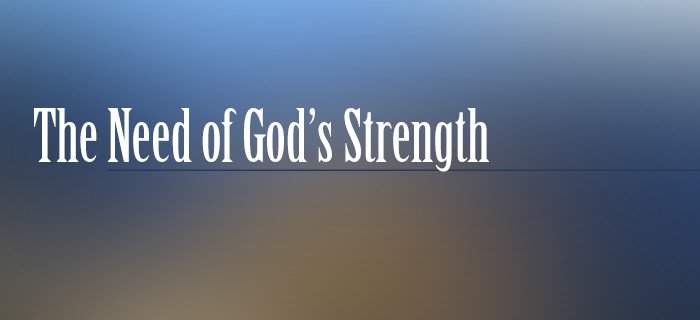 The Need Of God's Strength poster