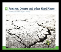 Famines, Deserts And Other Hard Places