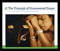 The Triumph of Unanswered Prayer
