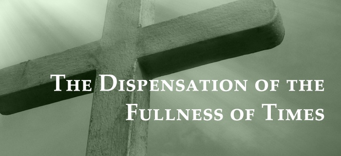 The Dispensation Of The Fullness Of Times poster