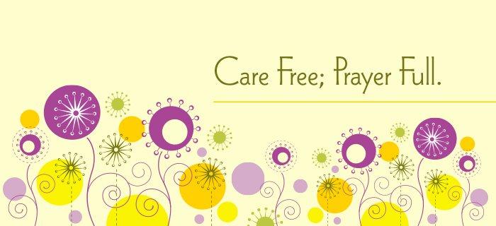Care Free; Prayer Full. poster