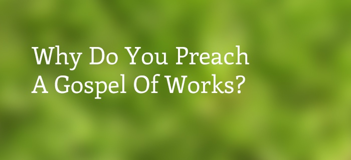 Why Do You Preach a Gospel of Works? poster