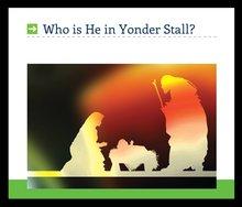 Who Is He In YonderStall?