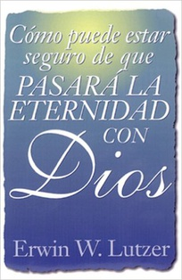 Cómo Puede Estar Seguro De Que Pasará La Eternidad Con Dios